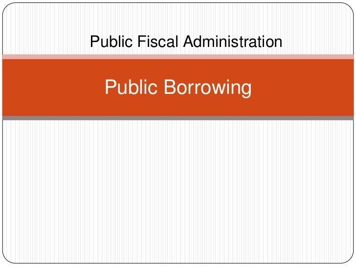 Public Fiscal Administration  Public Borrowing