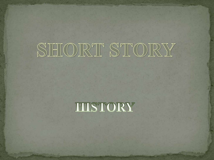  Short stories date back to oral story-telling traditions  which originally produced epics such  as Homers Iliad and Odys...