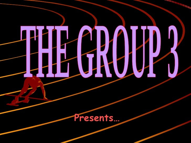 Presents… THE GROUP 3