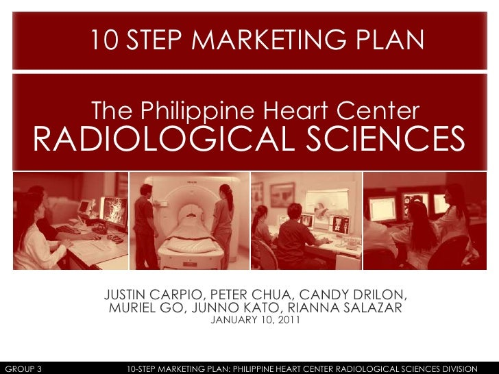 10 STEP MARKETING PLAN <br />The Philippine Heart Center<br />RADIOLOGICAL SCIENCES<br />JUSTIN CARPIO, PETER CHUA, CANDY ...