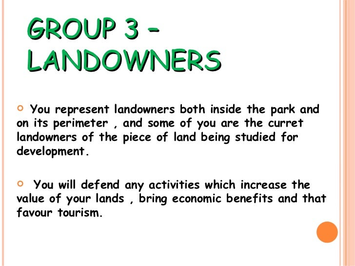 GROUP 3 – LANDOWNERS <ul><li>You represent landowners both inside the park and on its perimeter , and some of you are the ...