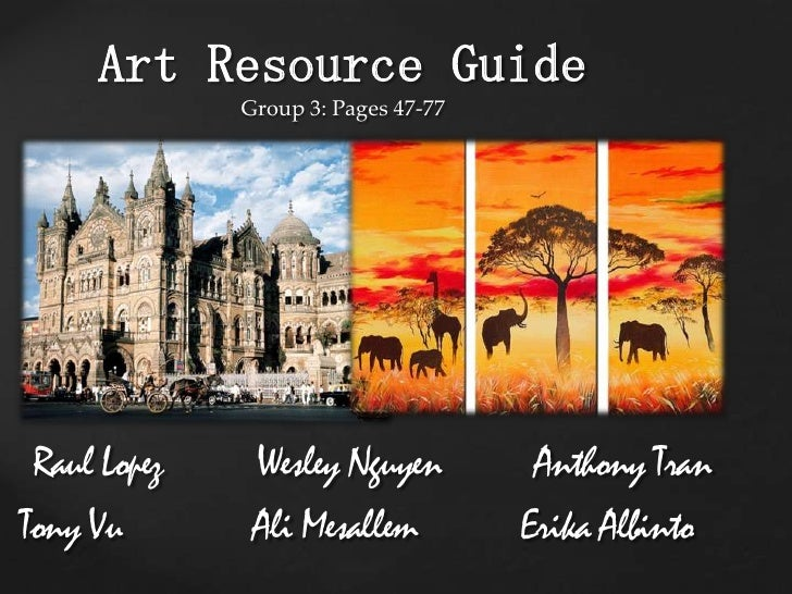 Art Resource GuideGroup 3: Pages 47-77<br />Raul Lopez          Wesley Nguyen          Anthony Tran<br />Tony Vu          ...