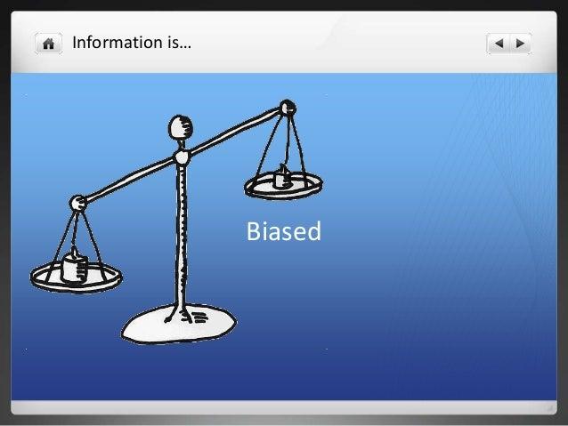 Information is…  Biased