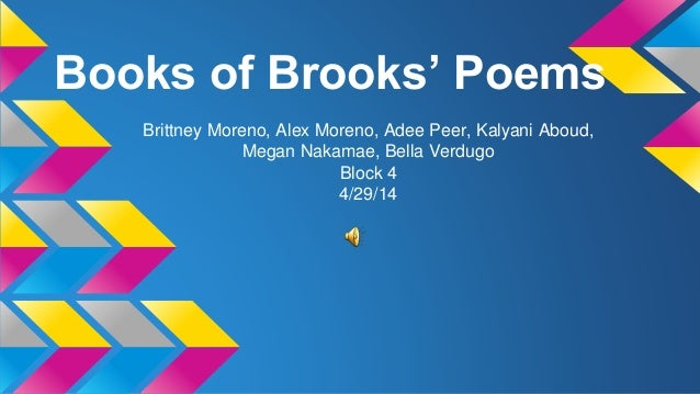 Books of Brooks' Poems Brittney Moreno, Alex Moreno, Adee Peer, Kalyani Aboud, Megan Nakamae, Bella Verdugo Block 4 4/29/14