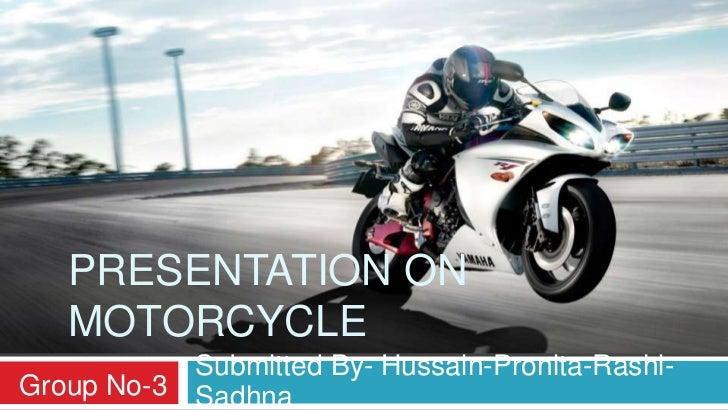 PRESENTATION ON   MOTORCYCLE           Submitted By- Hussain-Pronita-Rashi-Group No-3 Sadhna