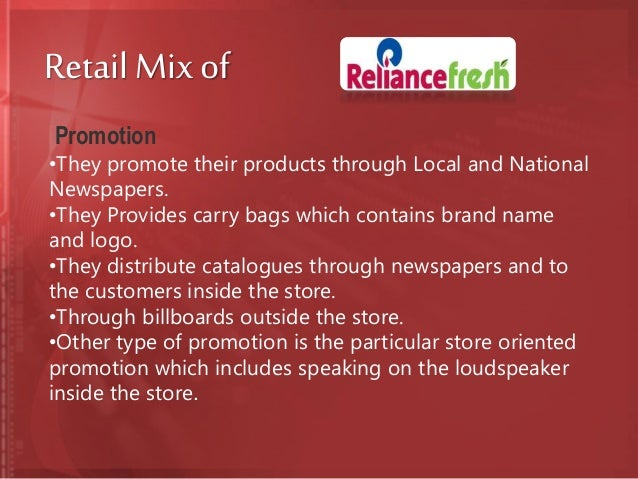 reliance retail mix Rationale, scope, objectives, and research methodology 1997) a retail format is also denoted as a type of retail mix used by a set of retailers (levy and weitz o reliance fresh (reliance retail) o more store (aditya birla retail) 97.