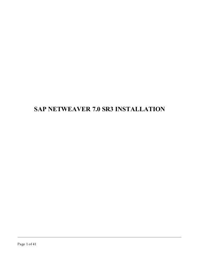 SAP NETWEAVER 7.0 SR3 INSTALLATIONPage 1 of 41