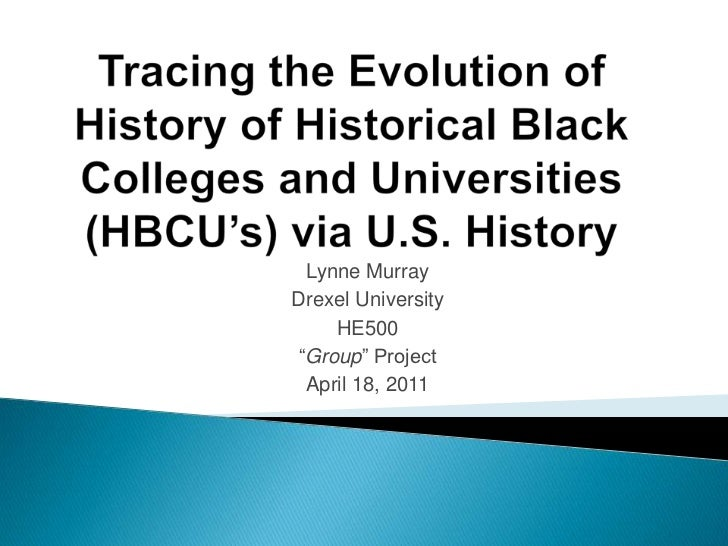 Tracing the Evolution of History of Historical Black Colleges and Universities (HBCU's) via U.S. History<br />Lynne Murray...