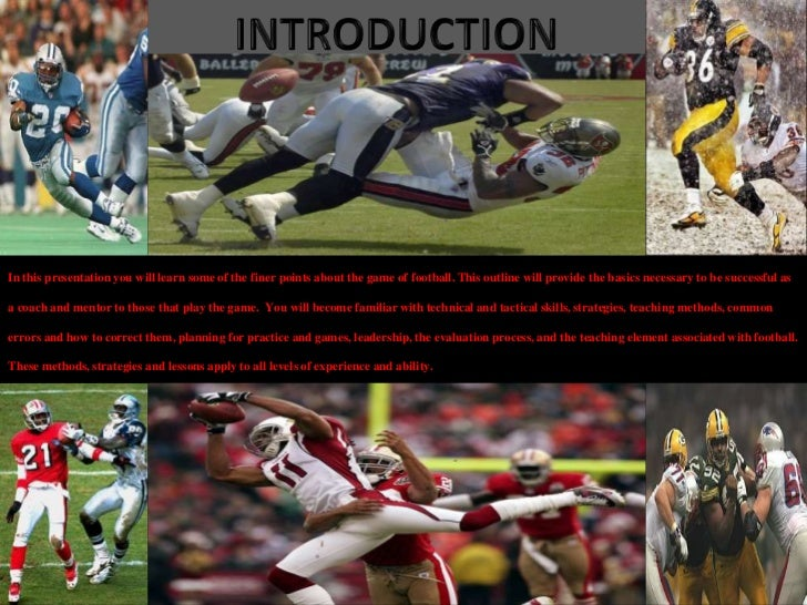 In this presentation you will learn some of the finer points about the game of football. This outline will provide the bas...