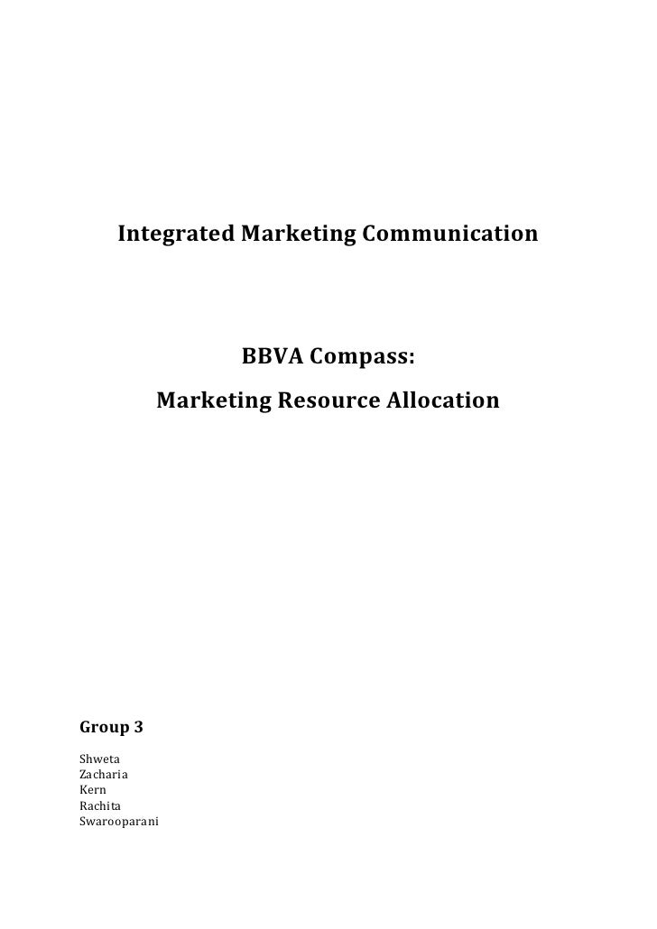 Integrated Marketing Communication                  BBVA Compass:           Marketing Resource AllocationGroup 3ShwetaZach...