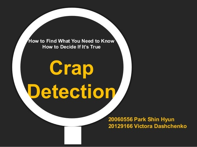 How to Find What You Need to Know     How to Decide If It's True  CrapDetection                              20060556 Park...