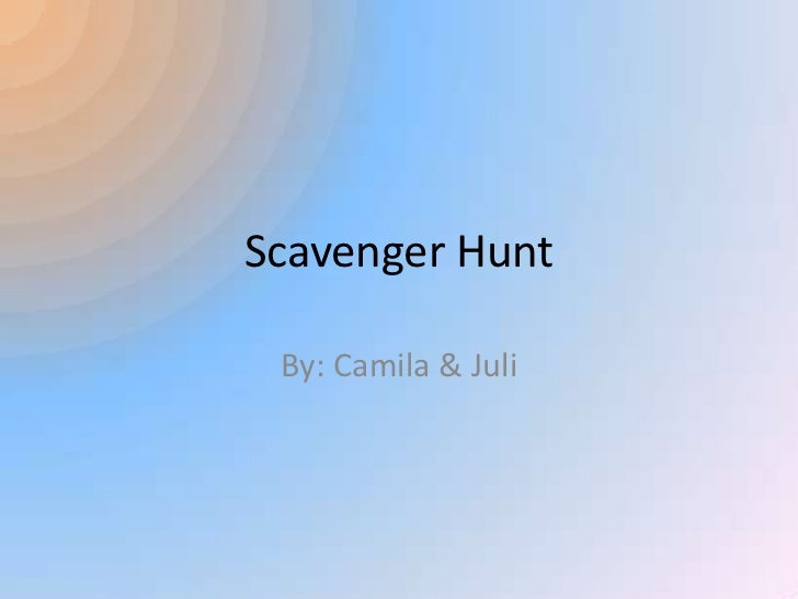 Scavenger Hunt By: Camila & Juli