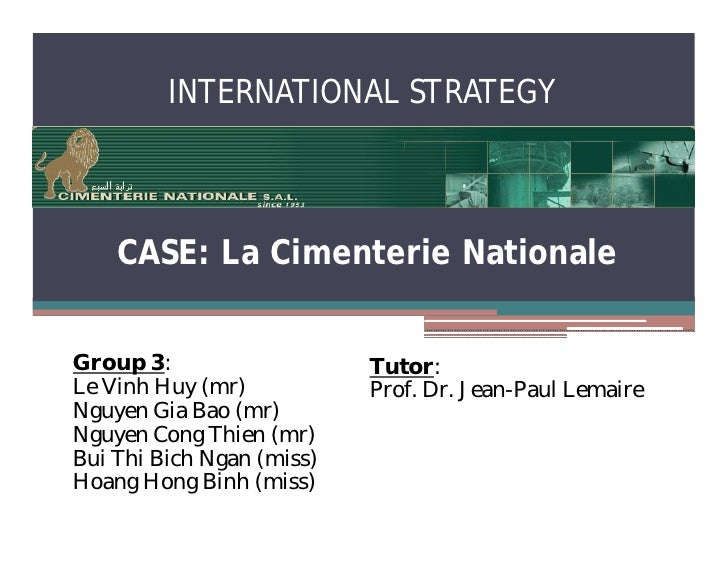 INTERNATIONAL STRATEGY        CASE: La Cimenterie Nationale   Group 3:                   Tutor: Le Vinh Huy (mr)          ...