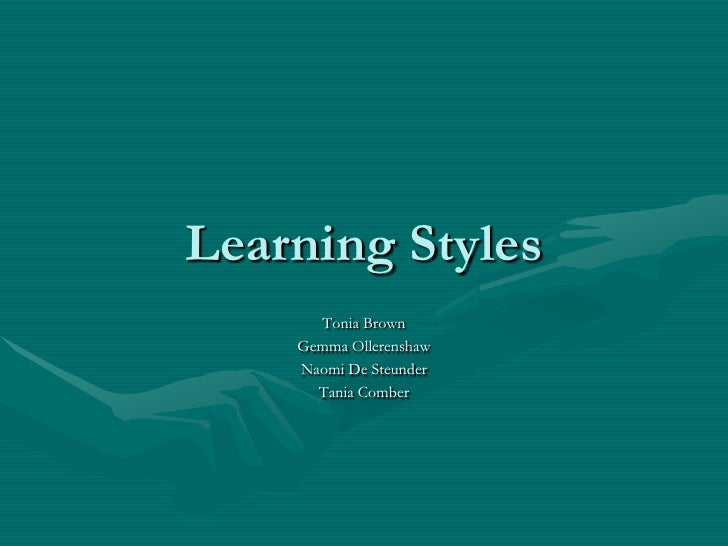 Learning Styles<br />Tonia Brown<br />GemmaOllerenshaw<br />Naomi De Steunder<br />Tania Comber<br />