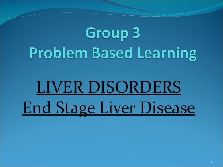 LIVER DISORDERS End Stage Liver Disease