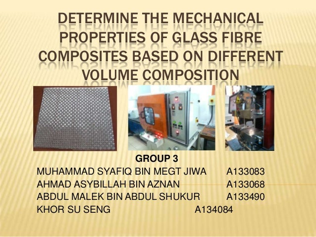 DETERMINE THE MECHANICAL PROPERTIES OF GLASS FIBRE COMPOSITES BASED ON DIFFERENT VOLUME COMPOSITION  GROUP 3 MUHAMMAD SYAF...