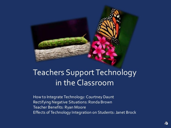 Teachers Support Technology in the Classroom<br />How to Integrate Technology: Courtney Daunt<br />Rectifying Negative Sit...