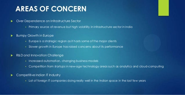AREAS OF CONCERN  Over Dependence on Infrastructure Sector  Primary source of revenue but high volatility in Infrastruct...