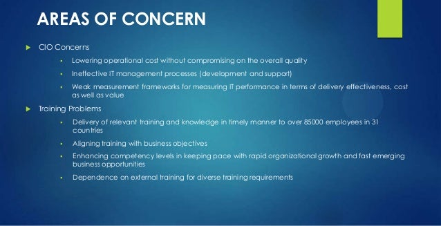 AREAS OF CONCERN  CIO Concerns  Lowering operational cost without compromising on the overall quality  Ineffective IT m...
