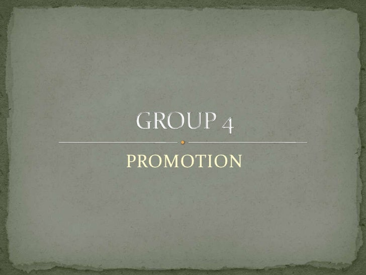 PROMOTION<br />GROUP 4 <br />