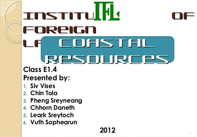 Institute                     ofForeign   CoastalLanguages         ResourcesClass E1.4Presented by:1.   Siv Vises2.   Chin...
