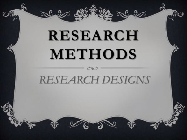RESEARCH METHODS RESEARCH DESIGNS