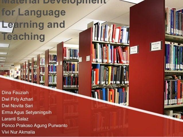 Material Development for Language Learning and Teaching Dina Fauziah Dwi Firly Azhari Dwi Novita Sari Erma Agus Setyanings...