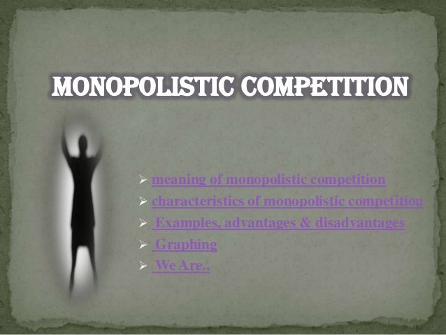 characteristics advantages and disadvantages of a monopoly What are the features/characteristics of a duopoly market structure  so there are also some advantages as well as disadvantages of the  monopoly  3,duopoly.