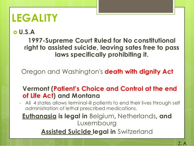 an analysis of suicide to be legalized In the washington v glucksberg and vacco v quill decisions rejecting a constitutional right to physician-assisted suicide, the supreme court allowed each state to decide whether to legalize the intervention1 in state legislatures rather than courtrooms, factual claims about the probable extent and implications of permitting physician.
