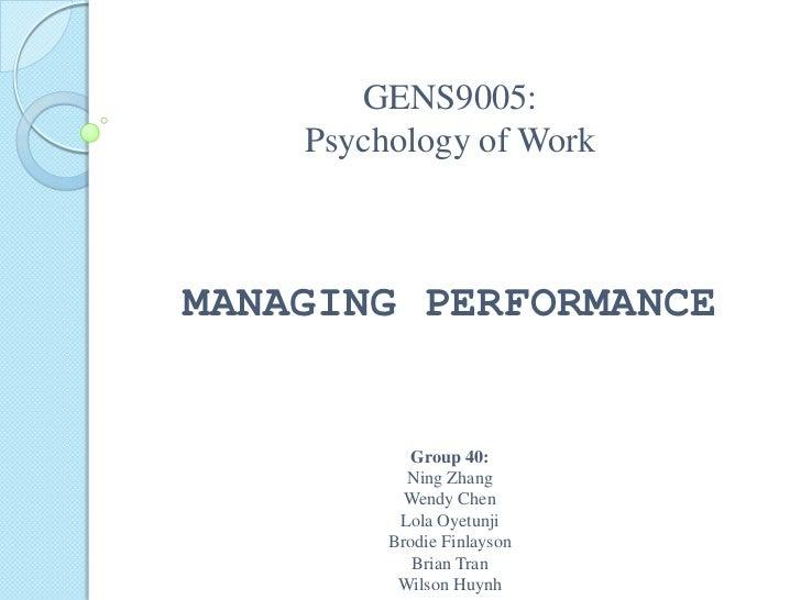 GENS9005:Psychology of WorkMANAGING PERFORMANCEGroup 40:NingZhangWendy Chen Lola OyetunjiBrodie FinlaysonBrian TranWilson ...