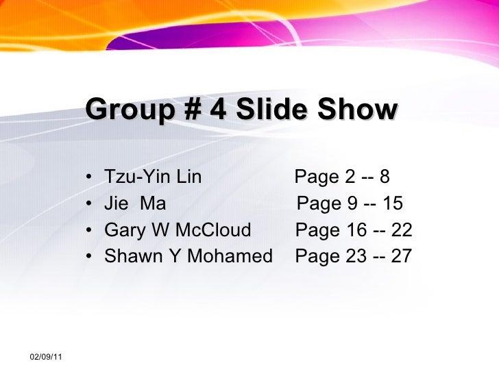 Group # 4 Slide Show <ul><li>Tzu-Yin Lin  Page 2 -- 8 </li></ul><ul><li>Jie  Ma  Page 9 -- 15 </li></ul><ul><li>Gary W McC...
