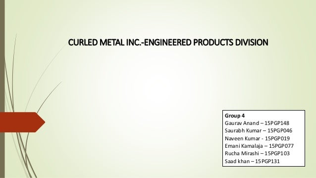 case study curled metal inc engineered products division Pricing options (hbp brief case) curled metal inc--engineered products division shapiro in the alternative case, curled metal inc—engineered product.