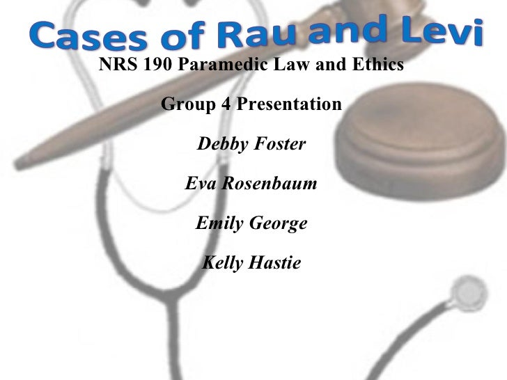 NRS 190 Paramedic Law and Ethics Group 4 Presentation Debby Foster Eva Rosenbaum Emily George Kelly Hastie