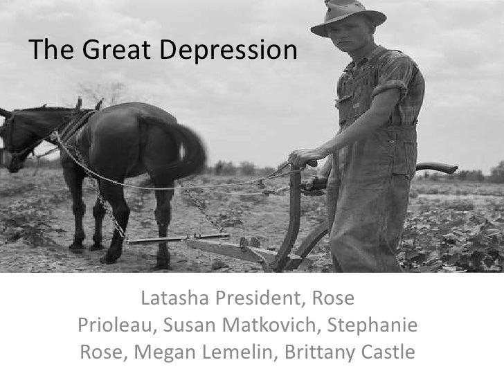 The Great Depression<br />Latasha President, Rose Prioleau, Susan Matkovich, Stephanie Rose, Megan Lemelin, Brittany Castl...