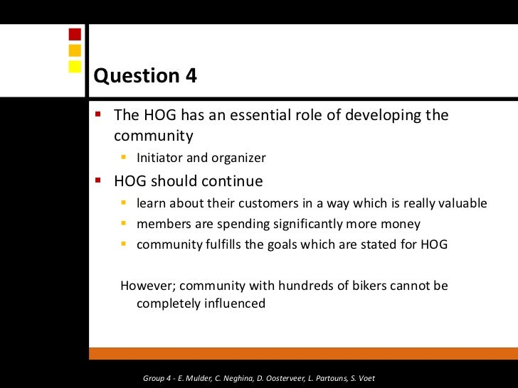 what is hog s role in developing community for the harley davidson brand University of applied sciences what do brands mean to us  brand community, like harley-davidson motorcycles and  harley-davidson's harley owners group.