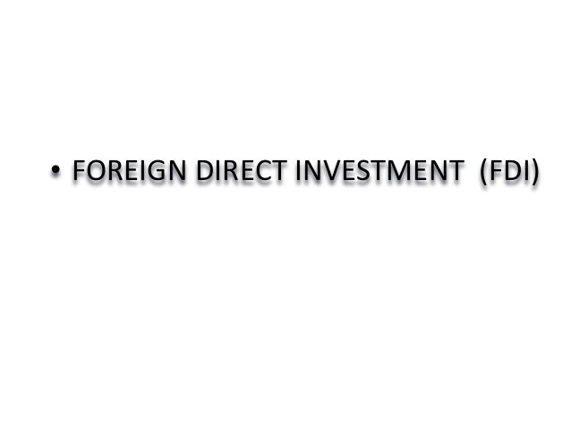 • FOREIGN DIRECT INVESTMENT (FDI)