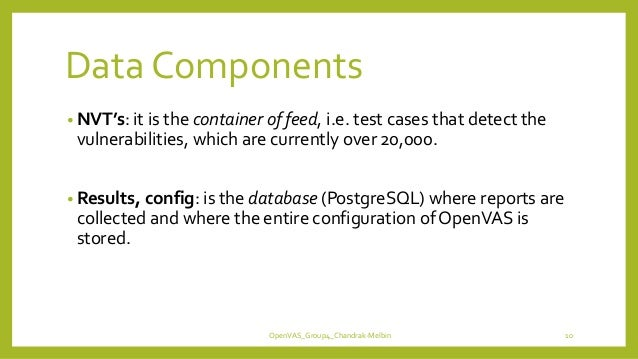 Data Components • NVT's: it is the container of feed, i.e. test cases that detect the vulnerabilities, which are currently...
