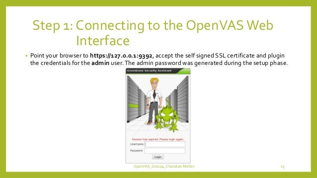 Step 1: Connecting to the OpenVASWeb Interface • Point your browser to https://127.0.0.1:9392, accept the self signed SSL ...