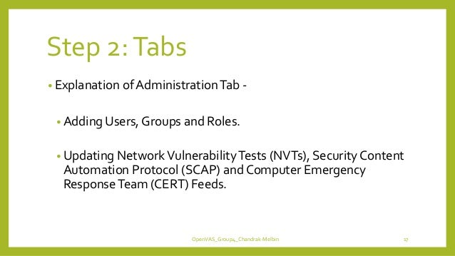 Step 2:Tabs • Explanation of AdministrationTab - • Adding Users, Groups and Roles. • Updating NetworkVulnerabilityTests (N...
