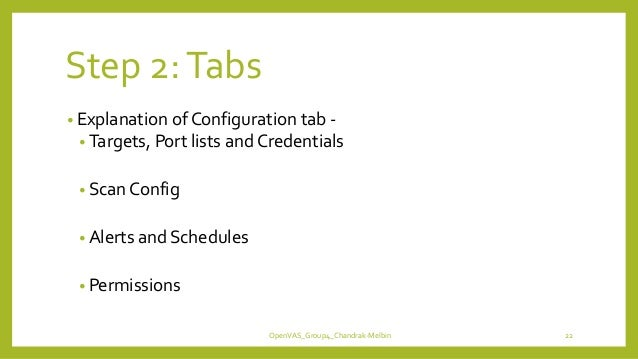 Step 2:Tabs • Explanation of Configuration tab - • Targets, Port lists and Credentials • Scan Config • Alerts and Schedule...