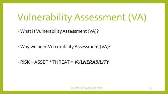 VulnerabilityAssessment (VA) • What isVulnerability Assessment (VA)? • Why we needVulnerability Assessment (VA)? • RISK = ...
