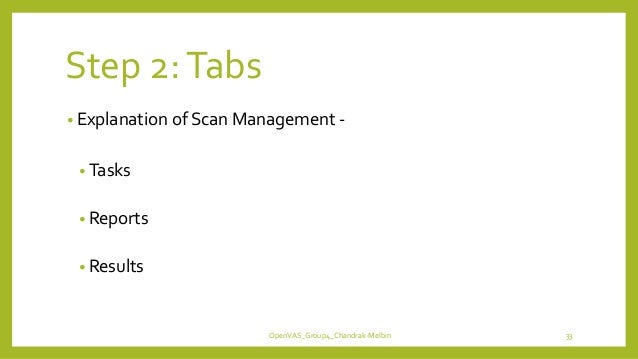 Step 2:Tabs • Explanation of Scan Management - • Tasks • Reports • Results OpenVAS_Group4_Chandrak-Melbin 33