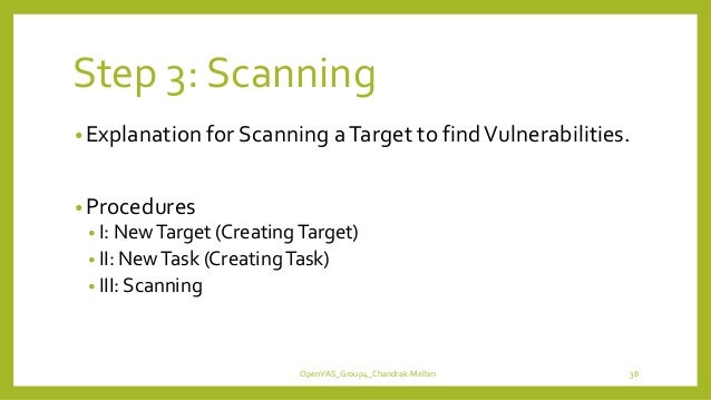 Step 3: Scanning •Explanation for Scanning aTarget to findVulnerabilities. •Procedures • I: NewTarget (CreatingTarget) • I...