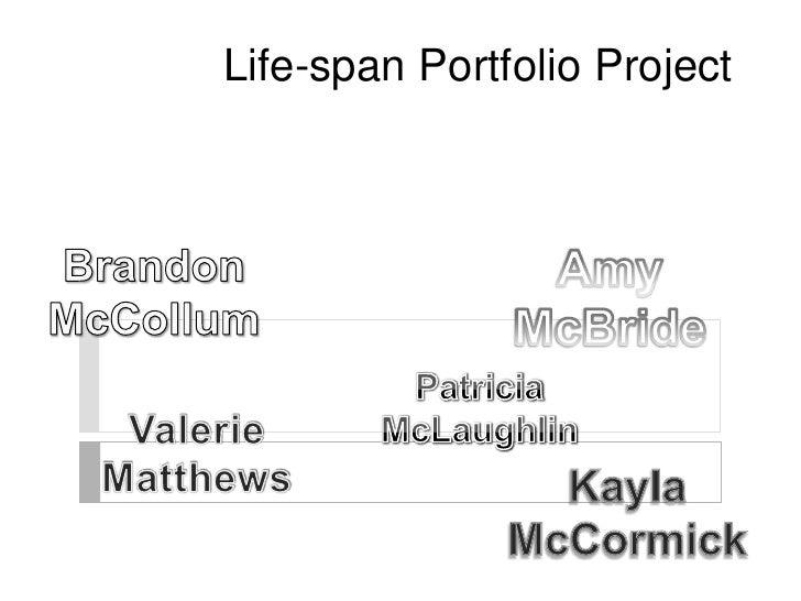 Life-span Portfolio Project<br />Brandon McCollum<br />Amy McBride<br />Patricia McLaughlin<br />Valerie Matthews<br />Kay...