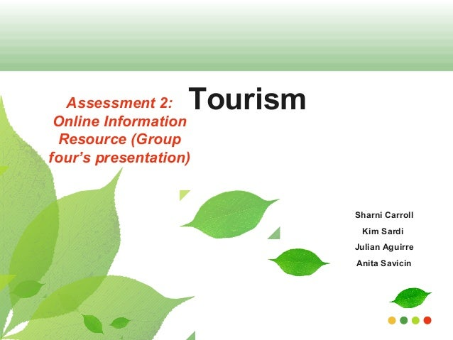 TourismAssessment 2:Online InformationResource (Groupfour's presentation)Sharni CarrollKim SardiJulian AguirreAnita Savicin