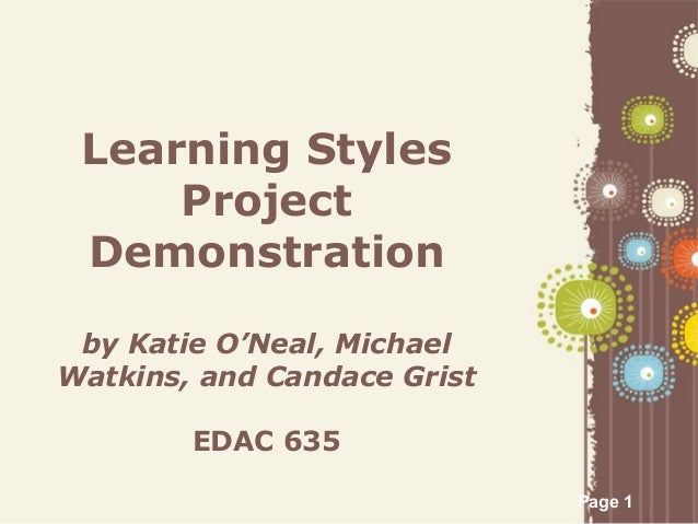Learning Styles     Project Demonstration by Katie O'Neal, MichaelWatkins, and Candace Grist        EDAC 635              ...