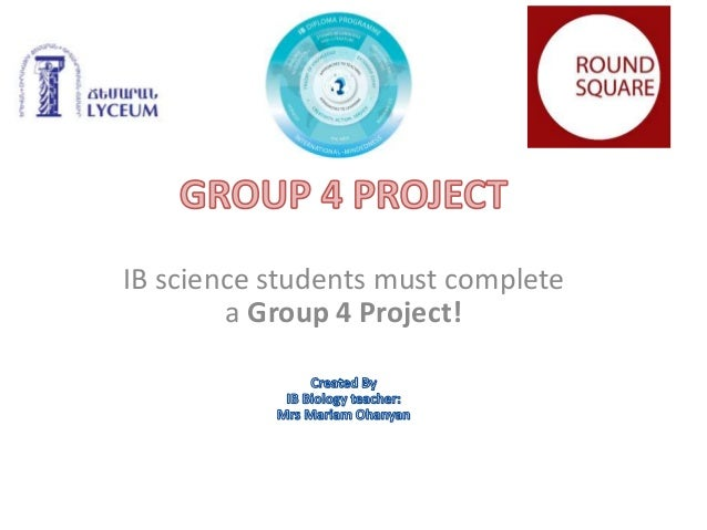 group 4 project Today was our group 4 project i formed a group with three other classmates who take different science subjects and we worked together to complete 3 science based activities.