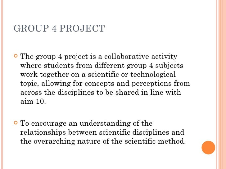 group 4 project The score out of six points maximum here is a required element of final ib group 4 scoring further assessment for wfs credit will be described in each individual class wfs assessment of group 4 project.