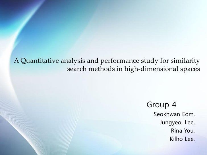 A Quantitative analysis and performance study for similarity search methods in high-dimensional spaces<br />Group 4<br />S...