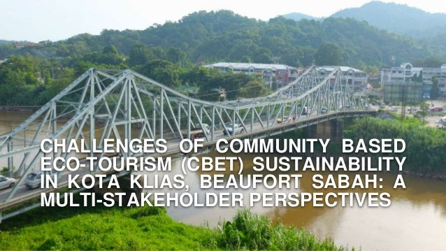 CHALLENGES OF COMMUNITY BASED ECO-TOURISM (CBET) SUSTAINABILITY IN KOTA KLIAS, BEAUFORT SABAH: A MULTI-STAKEHOLDER PERSPEC...